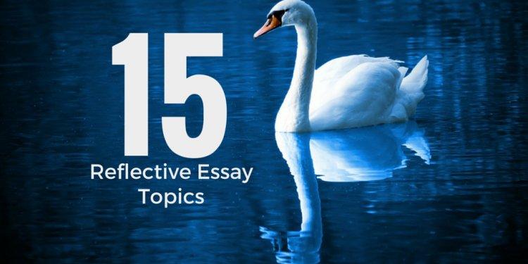 15 Reflective Essay Topics to