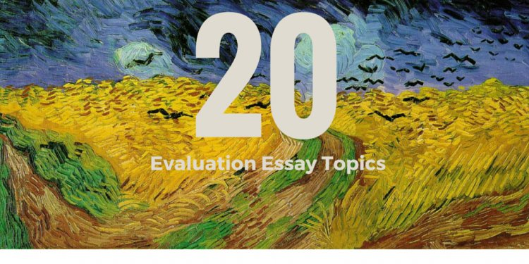 20 Evaluation Essay Topics to